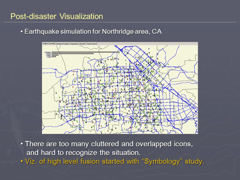 Post-disaster Visualization Earthquake simulation for Northridge area, CA Earthquake simulation for Northridge area, CA There are too many cluttered and overlapped icons, and hard to recognize the situation.