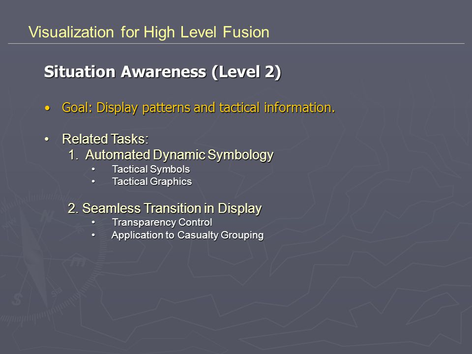 Visualization for High Level Fusion Situation Awareness (Level 2) Goal: Display patterns and tactical information.Goal: Display patterns and tactical
