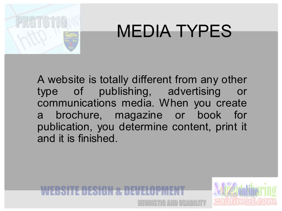 MEDIA TYPES A website is totally different from any other type of publishing, advertising or communications media.