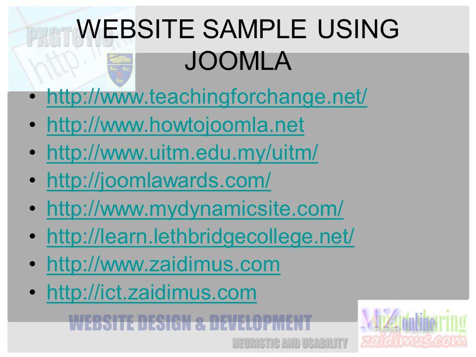 WEBSITE SAMPLE USING JOOMLA http://www.teachingforchange.net/ http://www.howtojoomla.net http://www.uitm.edu.my/uitm/ http://joomlawards.com/ http://www.mydynamicsite.com/ http://learn.lethbridgecollege.net/ http://www.zaidimus.com http://ict.zaidimus.com