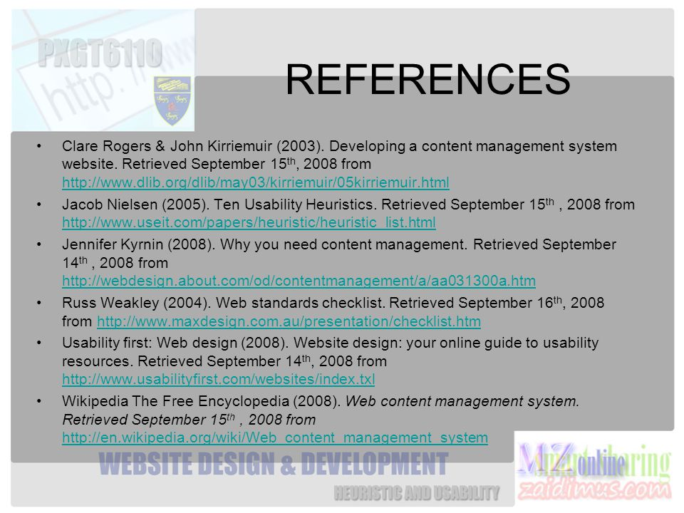 REFERENCES Clare Rogers & John Kirriemuir (2003). Developing a content management system website.