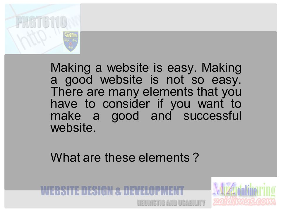 Making a website is easy. Making a good website is not so easy.
