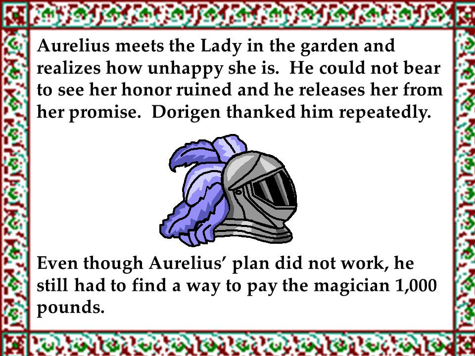 Aurelius meets the Lady in the garden and realizes how unhappy she is. He could not bear to see her honor ruined and he releases her from her promise.
