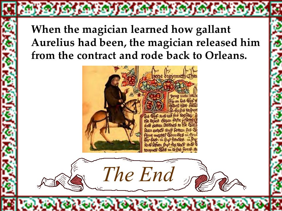 When the magician learned how gallant Aurelius had been, the magician released him from the contract and rode back to Orleans. The End
