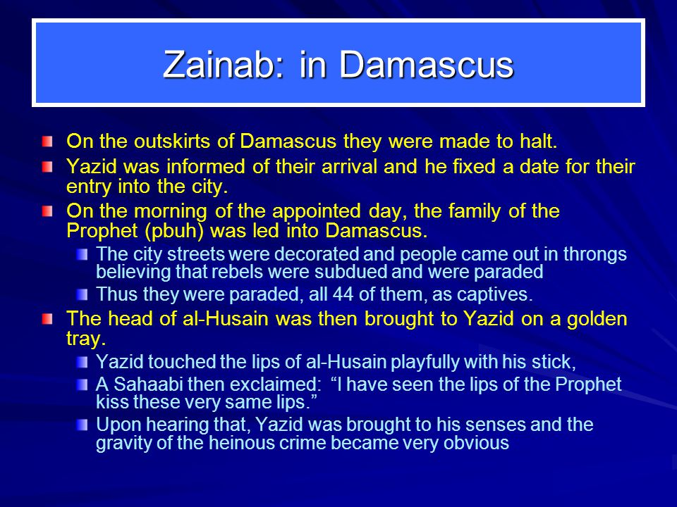 Zainab: in Damascus On the outskirts of Damascus they were made to halt.