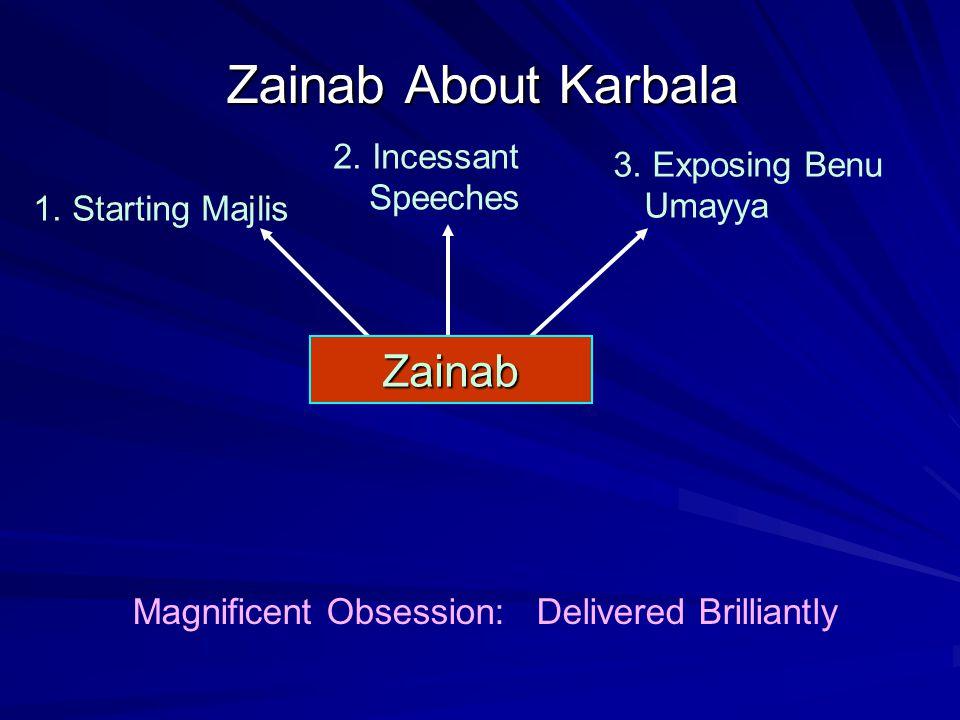 Zainab About Karbala 2. Incessant Speeches 3. Exposing Benu Umayya 1. Starting Majlis Magnificent Obsession: Delivered Brilliantly Zainab