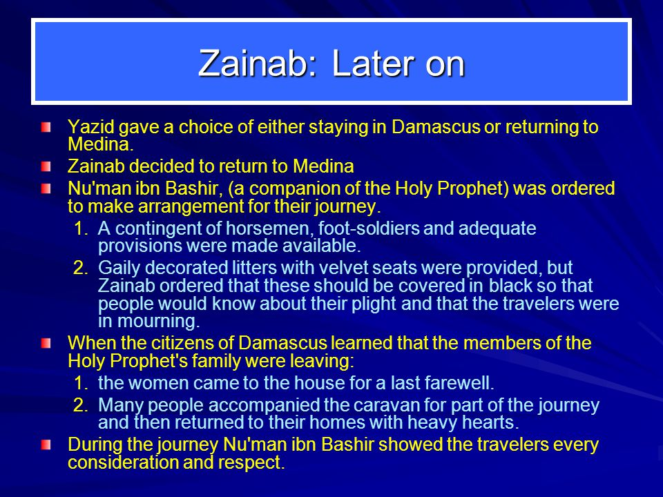 Zainab: Later on Yazid gave a choice of either staying in Damascus or returning to Medina.