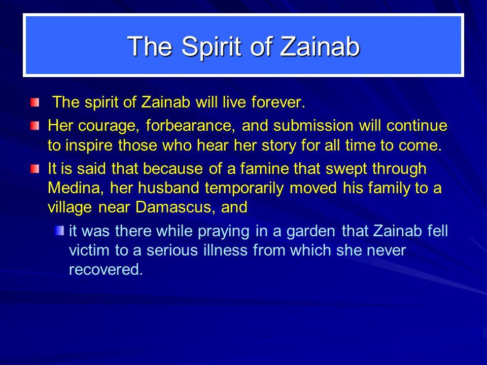 The Spirit of Zainab The spirit of Zainab will live forever.