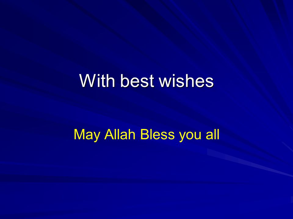 With best wishes May Allah Bless you all