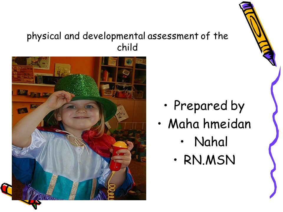 physical and developmental assessment of the child Prepared by Maha hmeidan Nahal RN.MSN