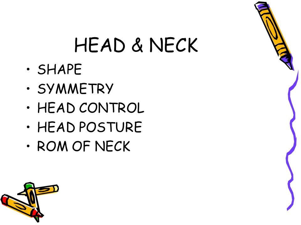 HEAD & NECK SHAPE SYMMETRY HEAD CONTROL HEAD POSTURE ROM OF NECK