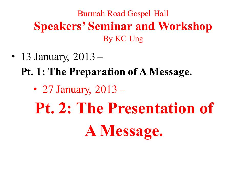 Burmah Road Gospel Hall Speakers' Seminar and Workshop By KC Ung 13 January, 2013 – Pt.