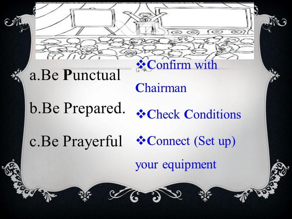 a.Be Punctual b.Be Prepared. c.Be Prayerful 3.