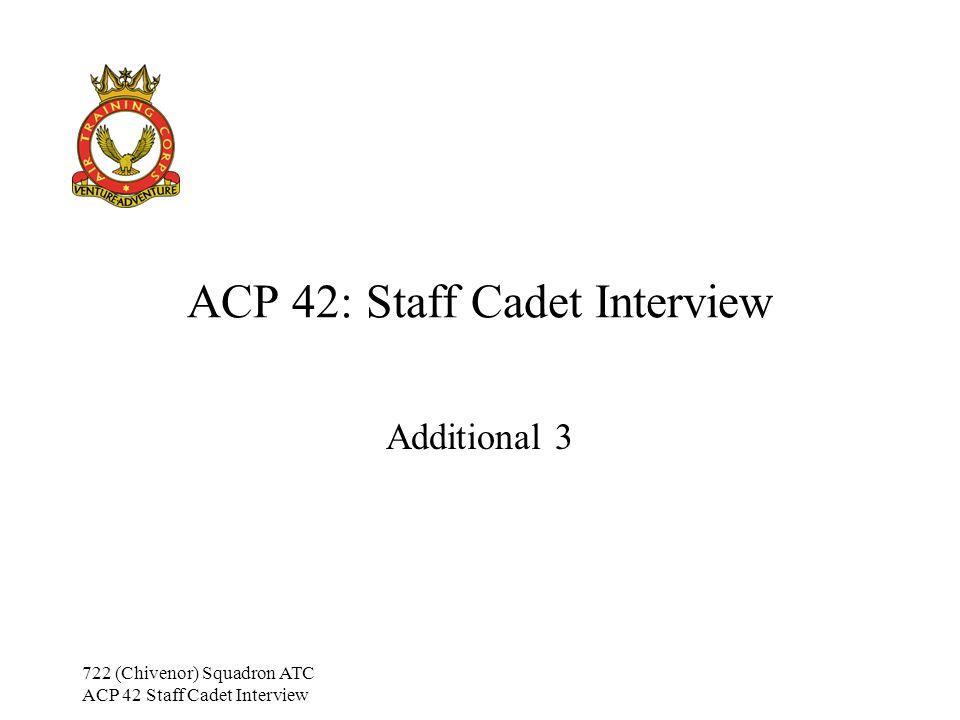 722 (Chivenor) Squadron ATC ACP 42 Staff Cadet Interview ACP 42: Staff Cadet Interview Additional 3