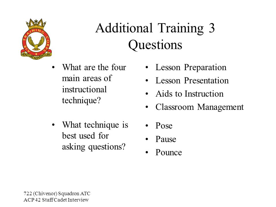 722 (Chivenor) Squadron ATC ACP 42 Staff Cadet Interview Additional Training 3 Questions What are the four main areas of instructional technique.