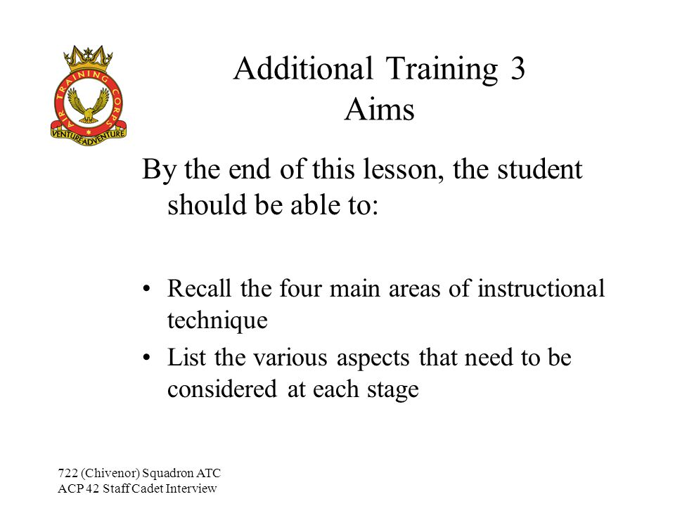 722 (Chivenor) Squadron ATC ACP 42 Staff Cadet Interview Additional Training 3 The Class Problem Cadets –'Slow-coach' Genuinely slow, or not trying.