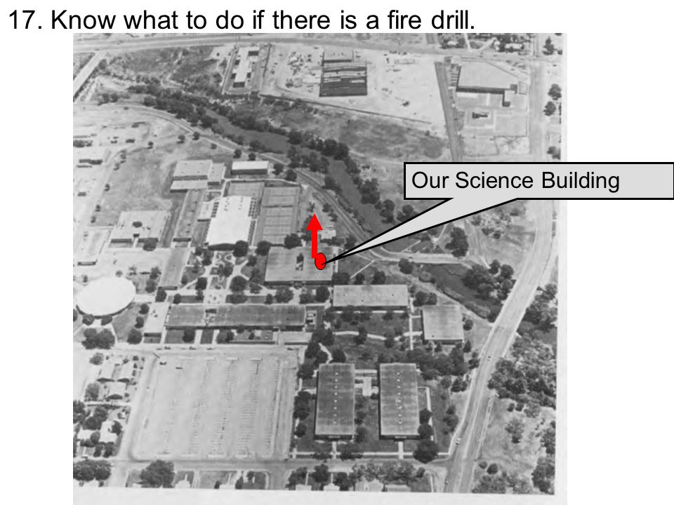 17. Know what to do if there is a fire drill. Our Science Building