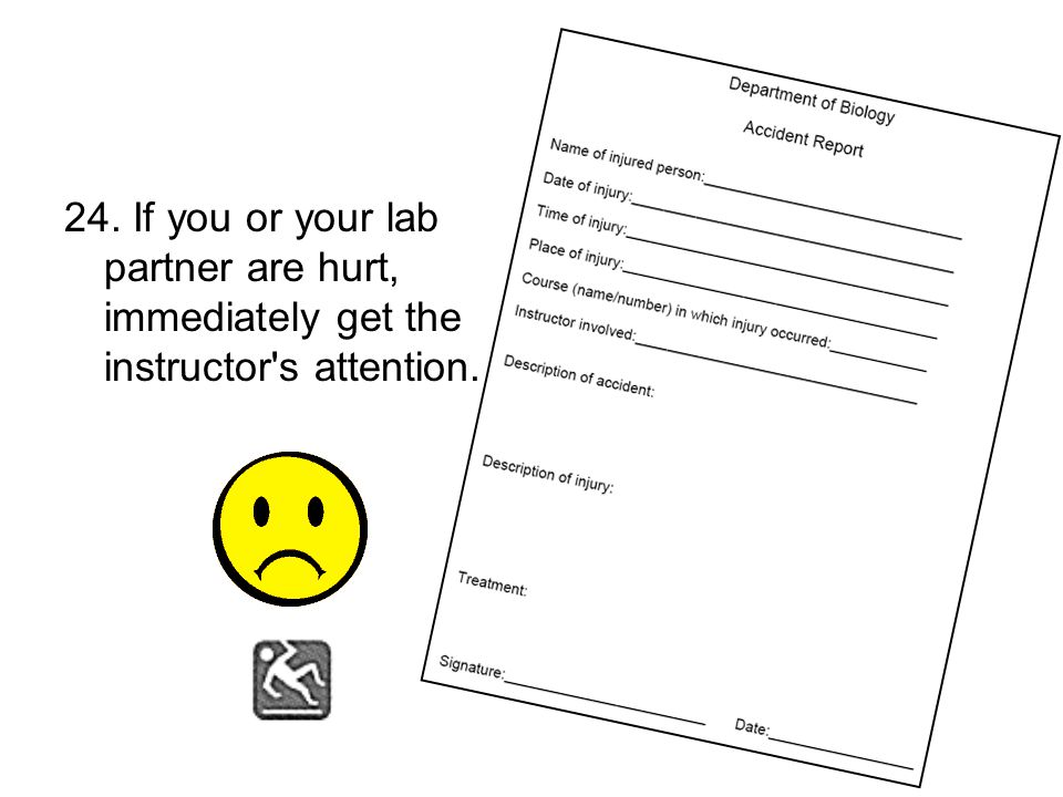 24. If you or your lab partner are hurt, immediately get the instructor s attention.
