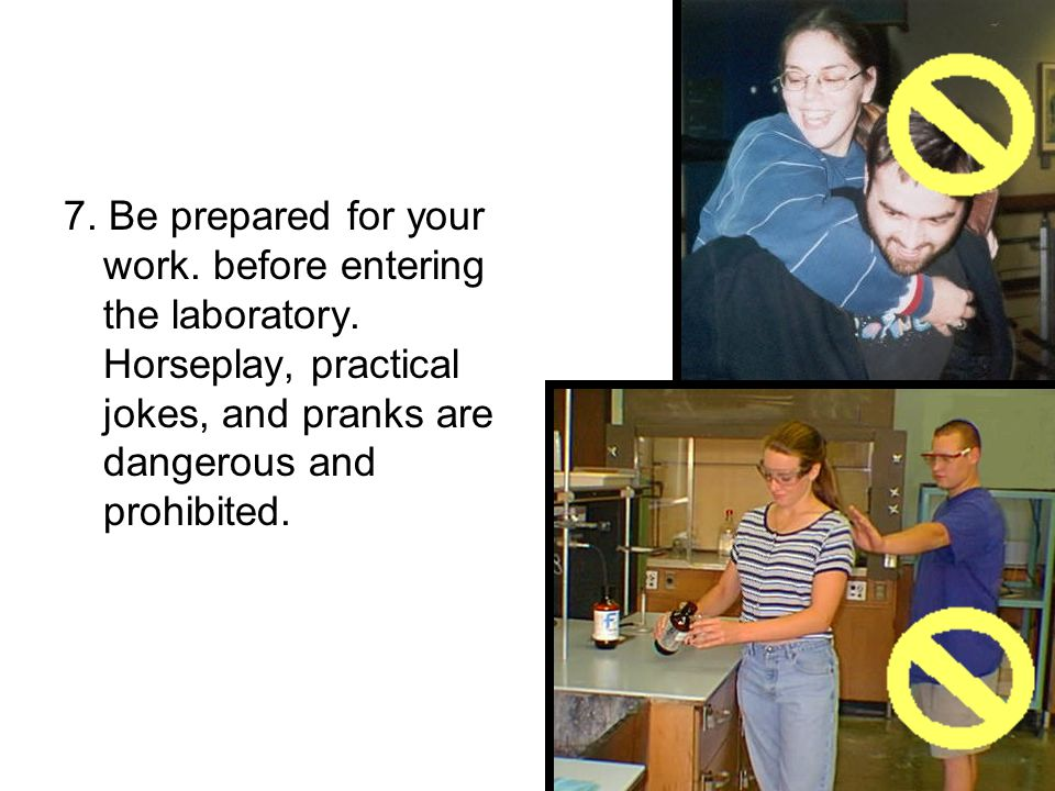 7. Be prepared for your work. before entering the laboratory.