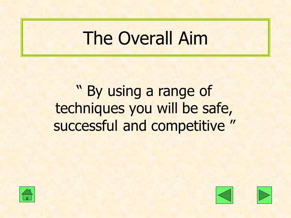 """The Overall Aim """" By using a range of techniques you will be safe, successful and competitive """""""