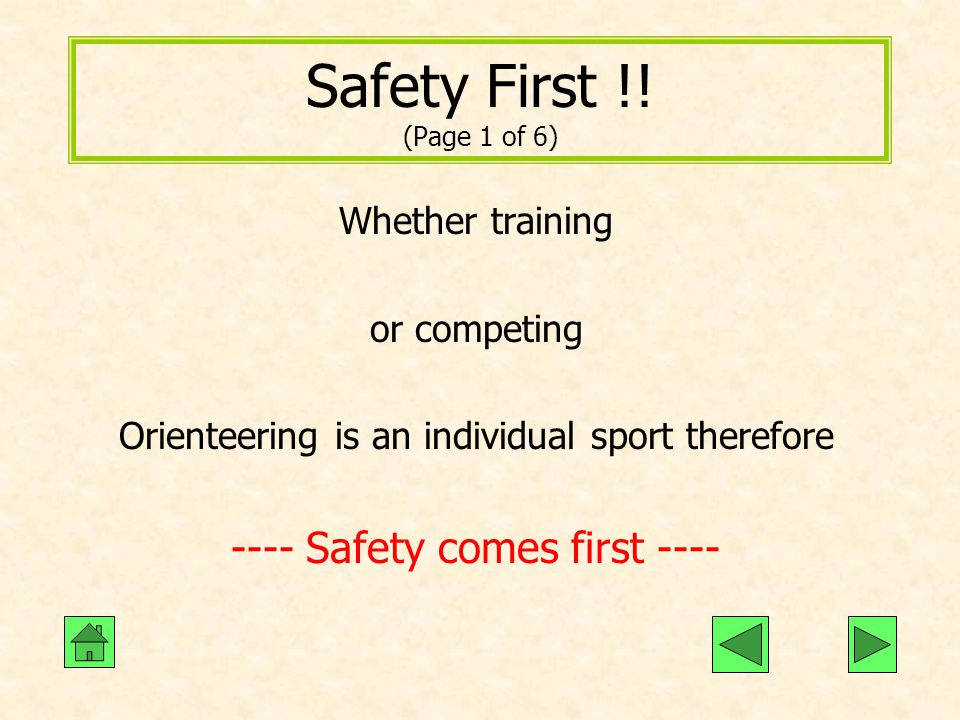 Safety First !! (Page 1 of 6) Whether training or competing Orienteering is an individual sport therefore ---- Safety comes first ----