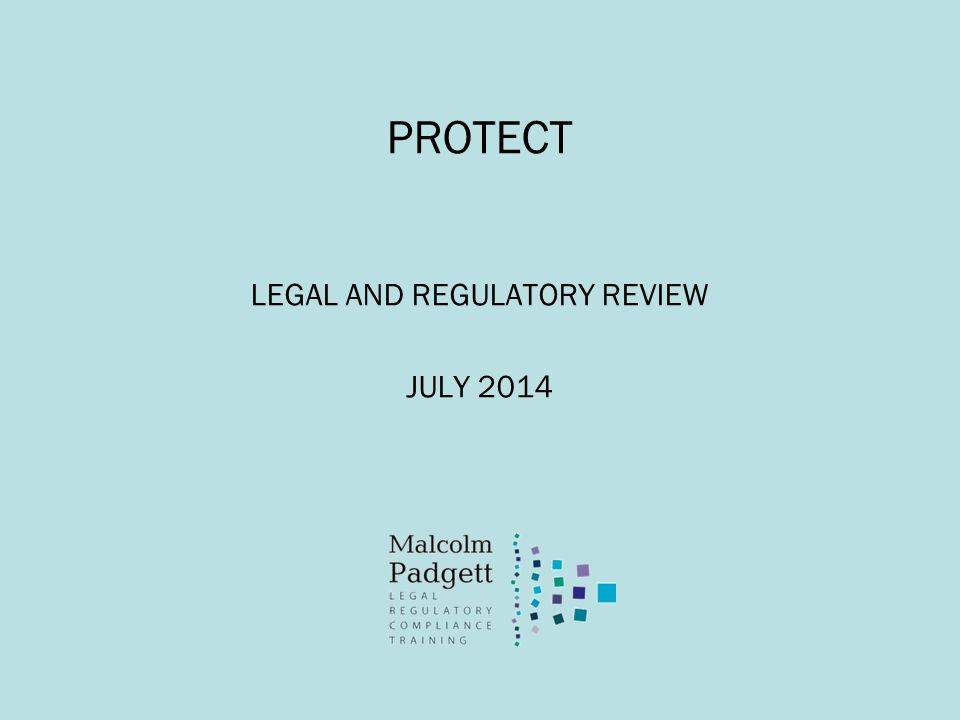 PROTECT LEGAL AND REGULATORY REVIEW JULY 2014