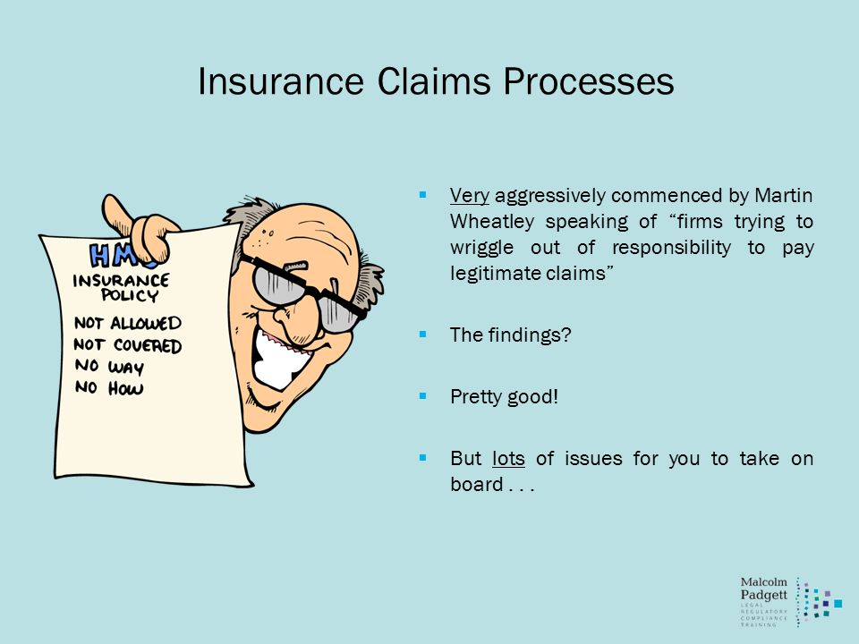 Insurance Claims Processes  Very aggressively commenced by Martin Wheatley speaking of firms trying to wriggle out of responsibility to pay legitimate claims  The findings.