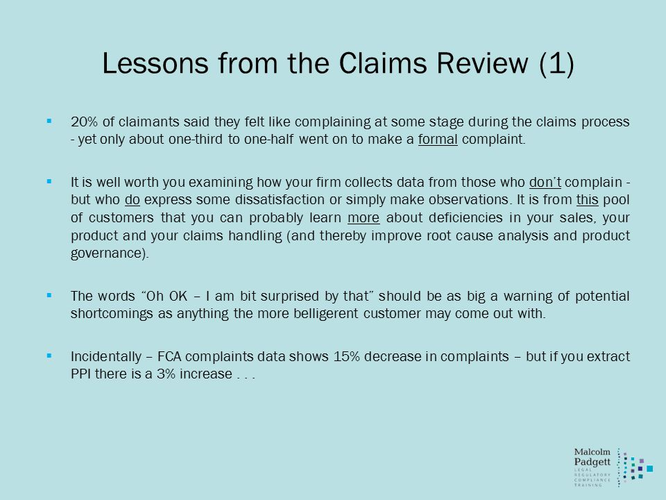 Lessons from the Claims Review (1)  20% of claimants said they felt like complaining at some stage during the claims process - yet only about one-third to one-half went on to make a formal complaint.