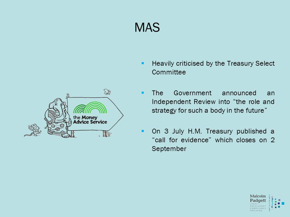 MAS  Heavily criticised by the Treasury Select Committee  The Government announced an Independent Review into the role and strategy for such a body in the future  On 3 July H.M.