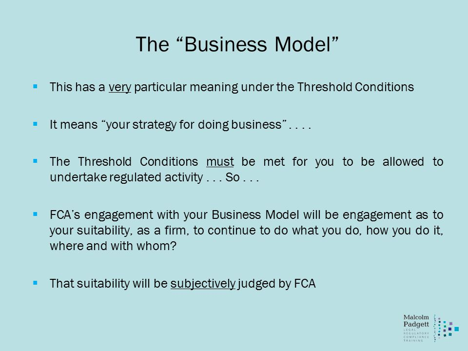 The Business Model  This has a very particular meaning under the Threshold Conditions  It means your strategy for doing business ....