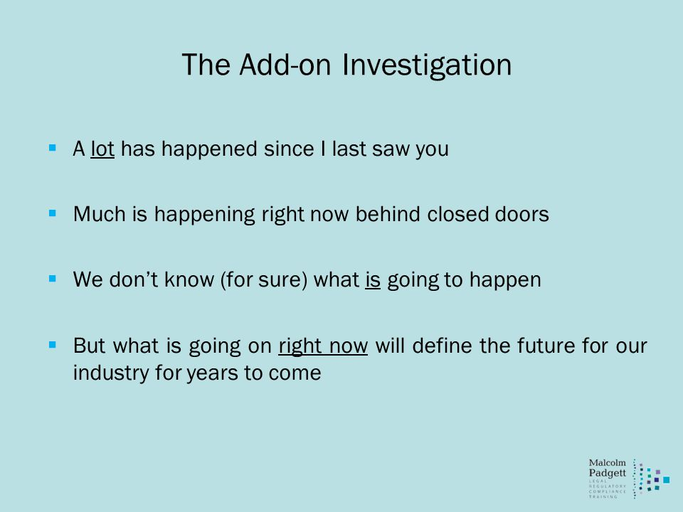 The Add-on Investigation  A lot has happened since I last saw you  Much is happening right now behind closed doors  We don't know (for sure) what is going to happen  But what is going on right now will define the future for our industry for years to come