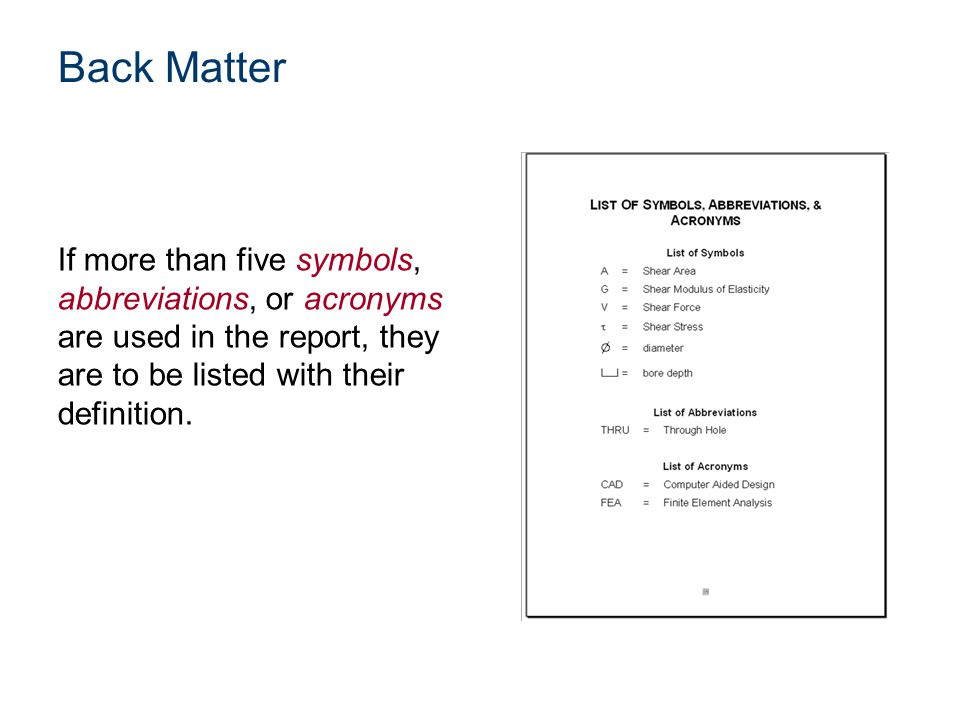 If more than five symbols, abbreviations, or acronyms are used in the report, they are to be listed with their definition. Back Matter