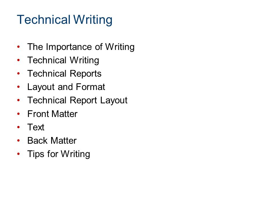 Technical Writing The Importance of Writing Technical Writing Technical Reports Layout and Format Technical Report Layout Front Matter Text Back Matte