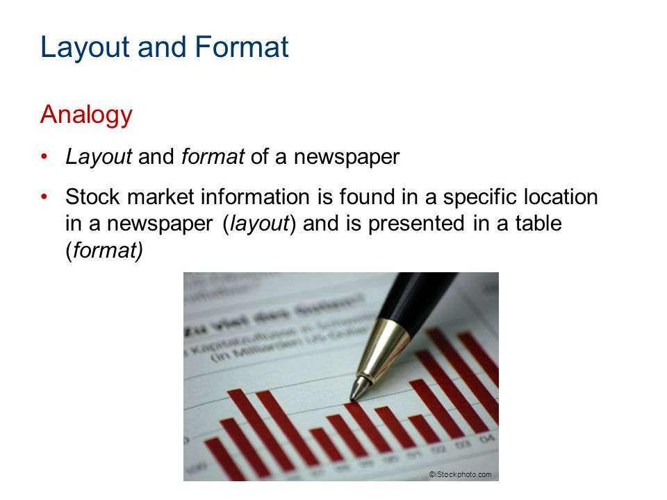 Layout and Format Analogy Layout and format of a newspaper Stock market information is found in a specific location in a newspaper (layout) and is pre
