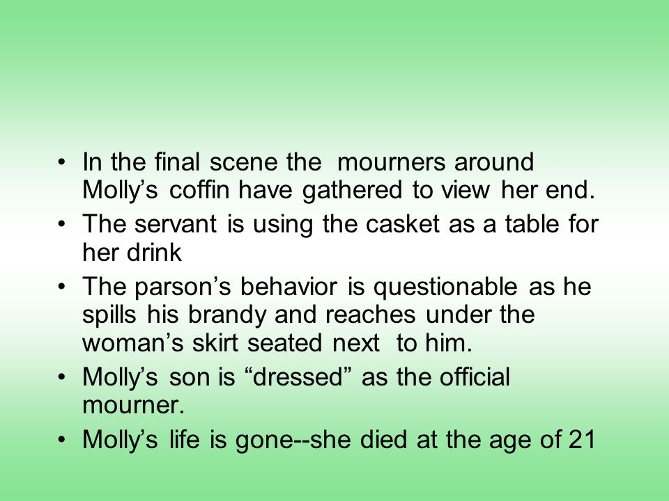 In the final scene the mourners around Molly's coffin have gathered to view her end.