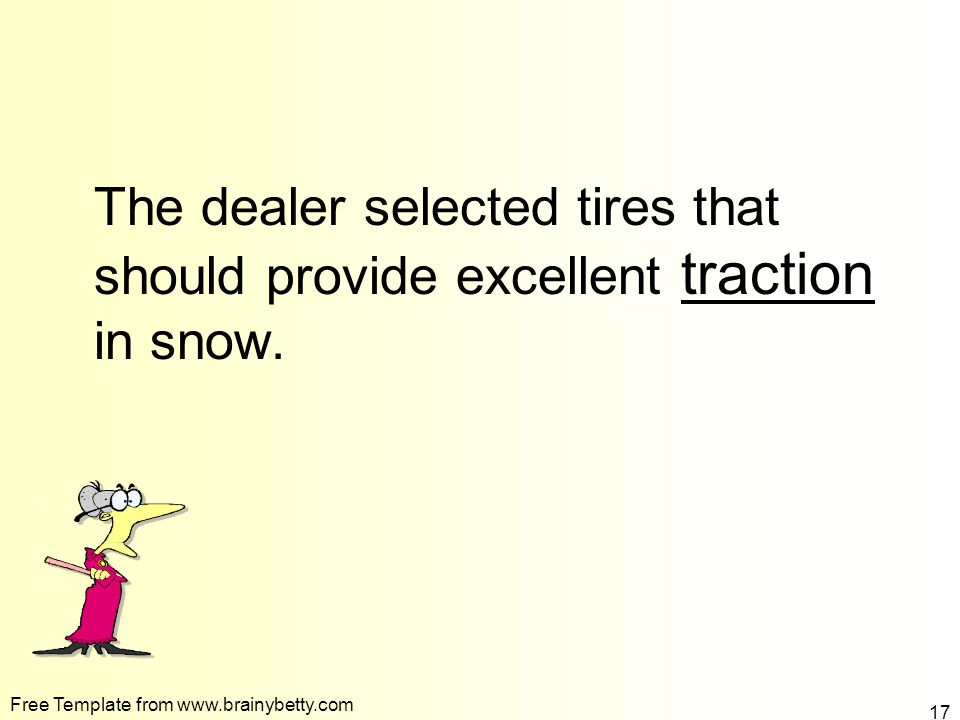 To fill in the blank click the correct word The dealer selected tires that should provide excellent ____________ in snow.