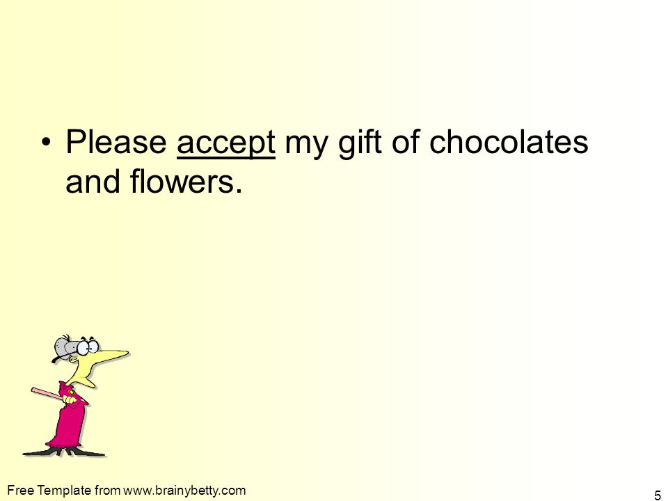To fill in the blank click the correct word Please ___________ my gift of chocolates and flowers.