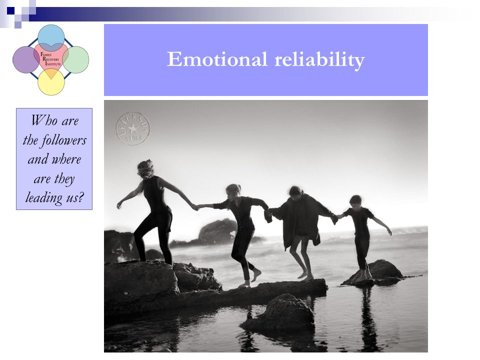 Emotional reliability Who are the followers and where are they leading us?
