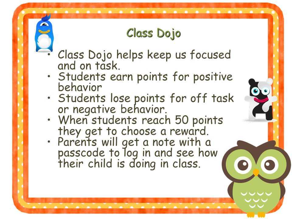 Class Dojo Class Dojo helps keep us focused and on task.
