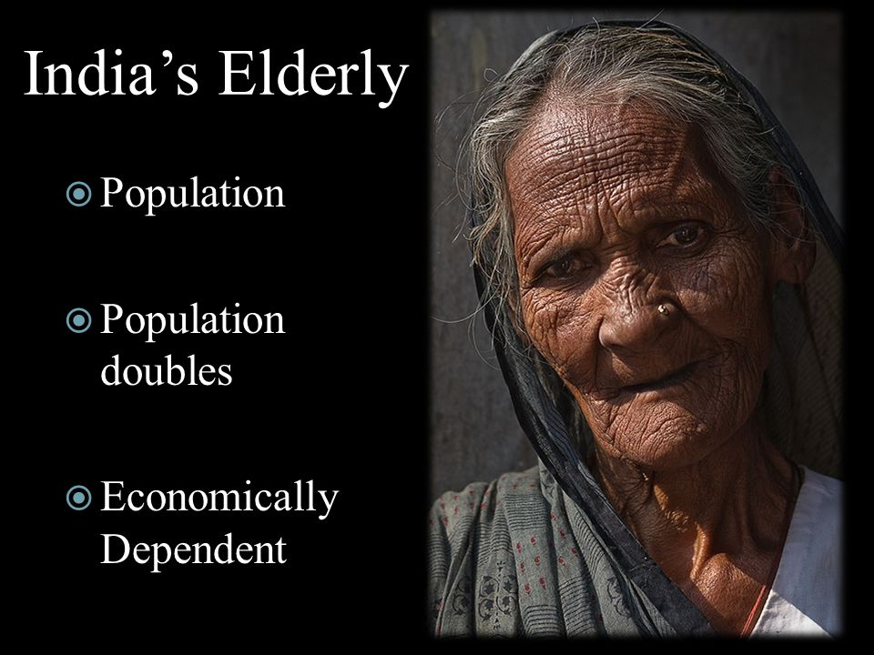 India's Elderly  Population  Population doubles  Economically Dependent