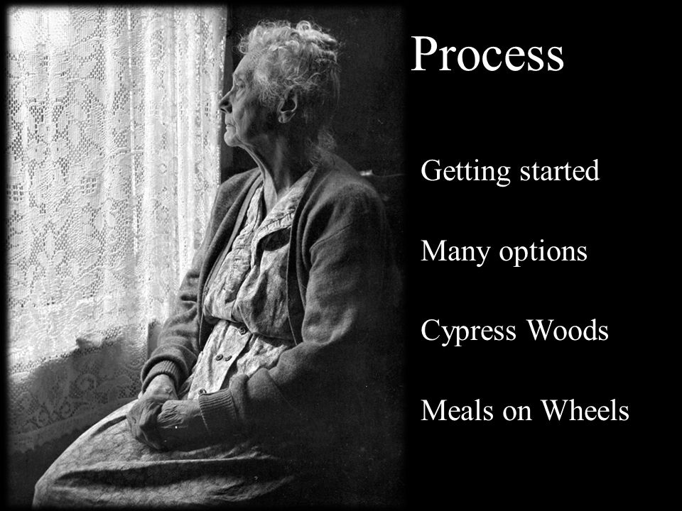 Getting started Many options Cypress Woods Meals on Wheels Process