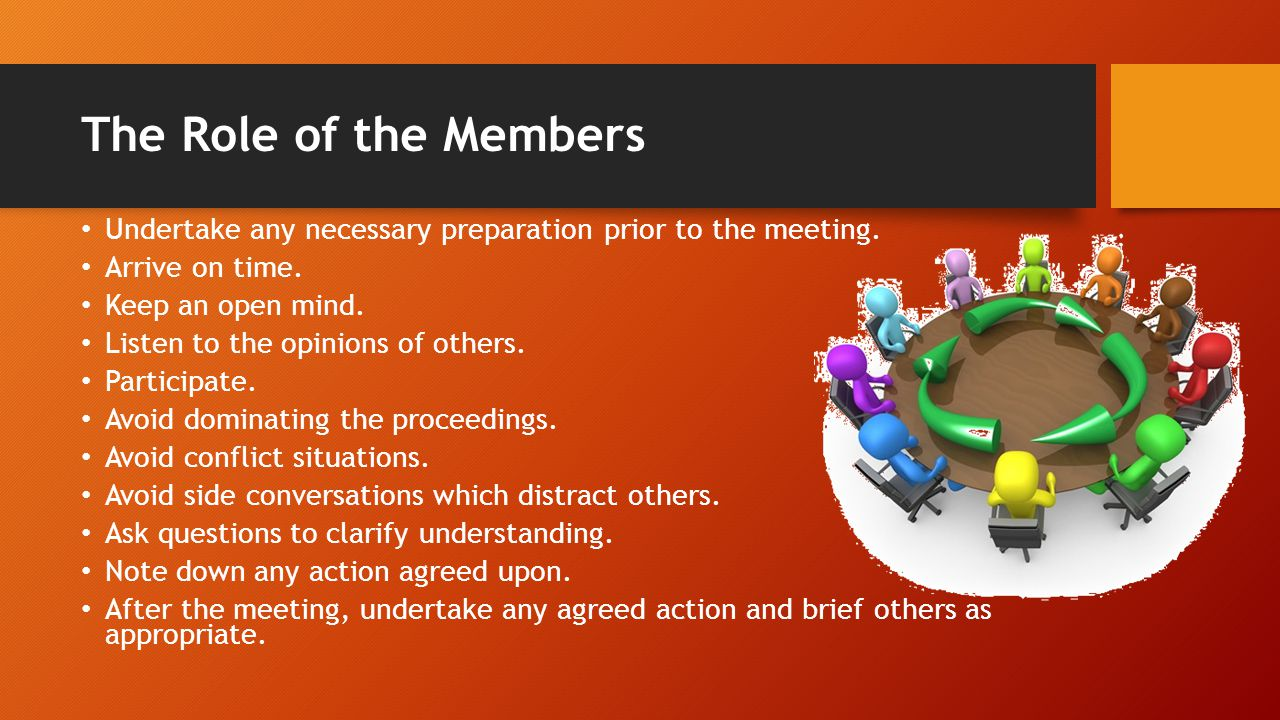 The Role of the Members Undertake any necessary preparation prior to the meeting.