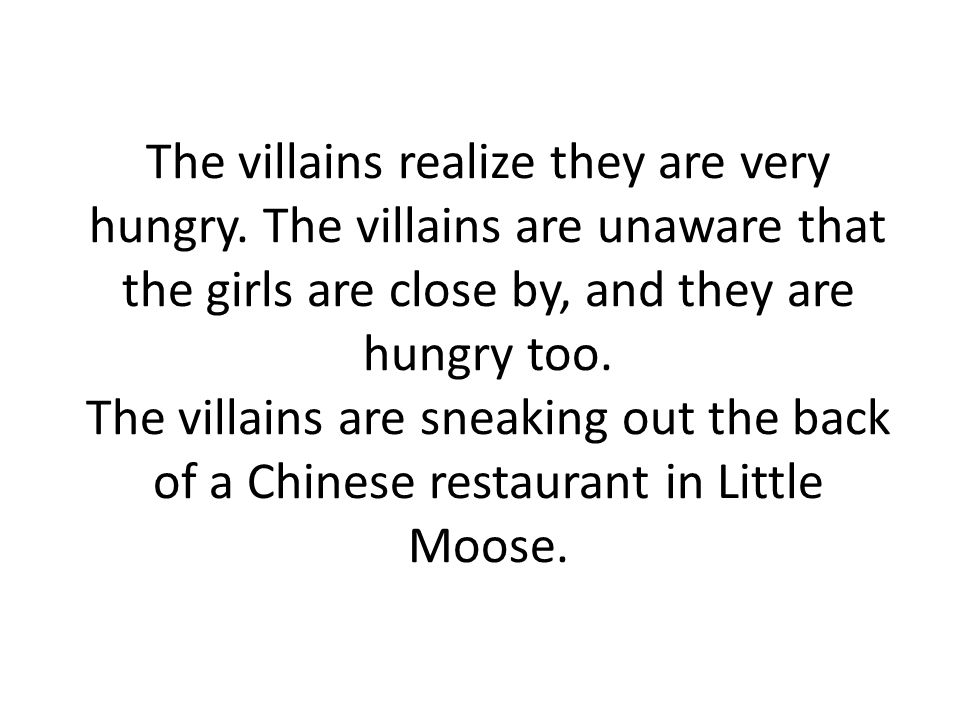 The villains realize they are very hungry.