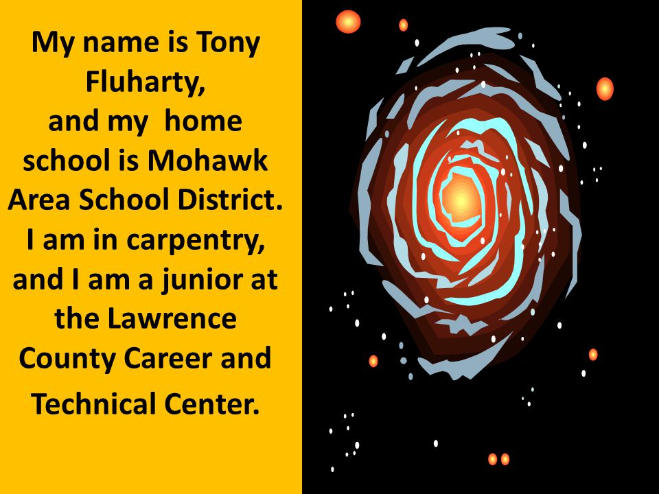My name is Tony Fluharty, and my home school is Mohawk Area School District.