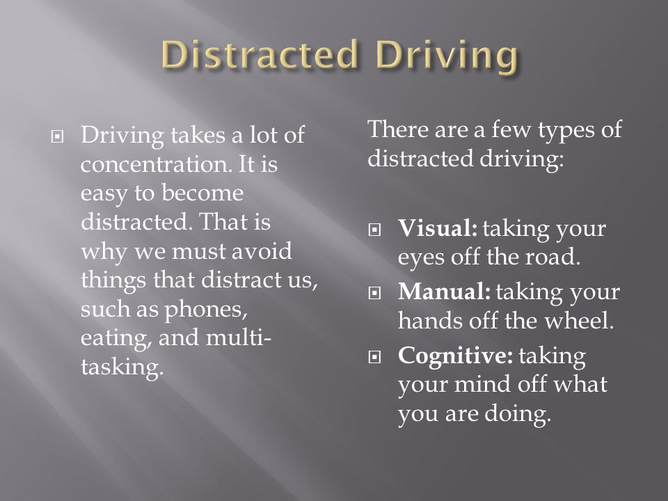  Driving takes a lot of concentration. It is easy to become distracted.