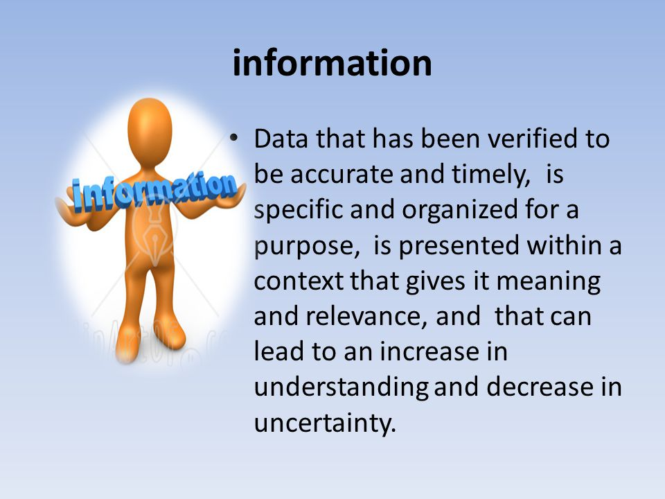 The value of information The value of information lies solely in its ability to affect a behaviour, decision, or outcome.