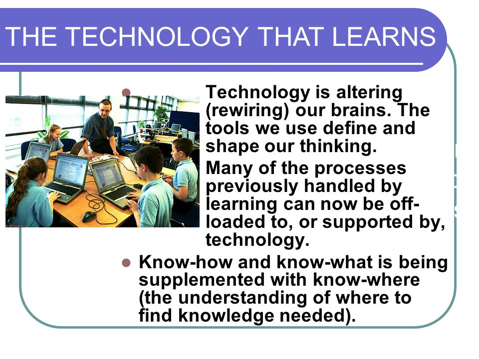 Some questions to explore in relation to learning theories and the impact of technology and new sciences (chaos and networks) on learning: Technology is altering (rewiring) our brains.