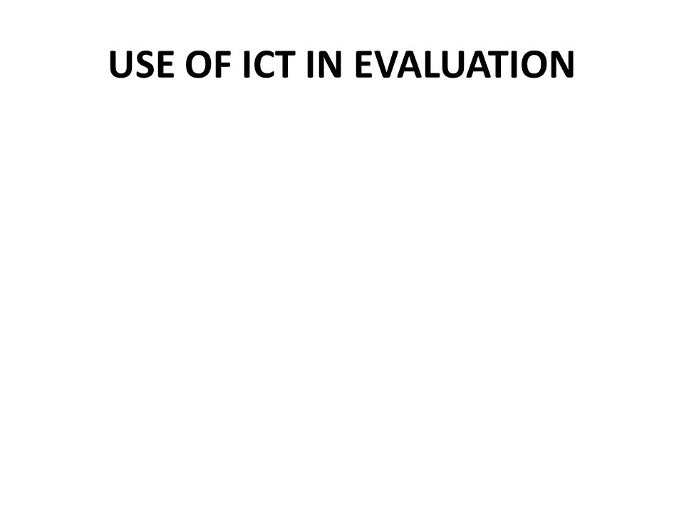 USE OF ICT IN EVALUATION