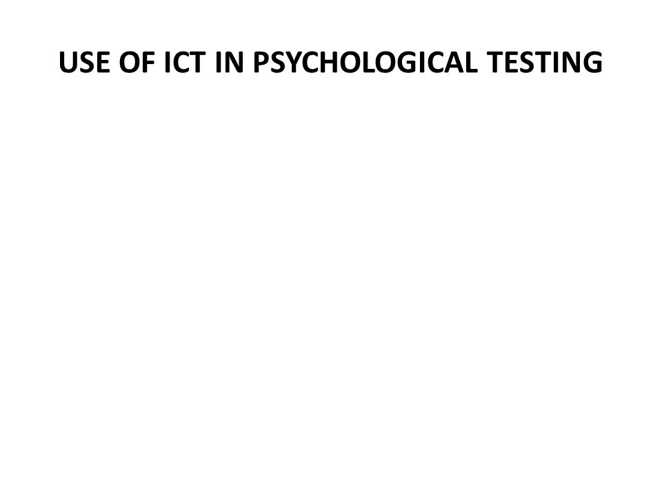 USE OF ICT IN PSYCHOLOGICAL TESTING