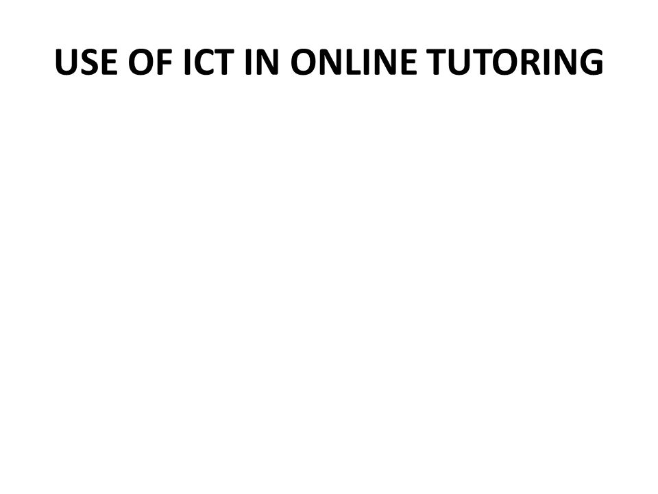 USE OF ICT IN ONLINE TUTORING